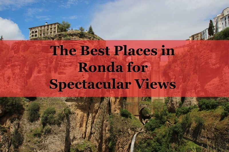 The Best Places in Ronda for Spectacular Views 13