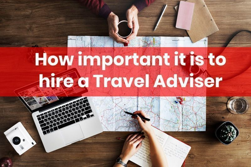 How important it is to hire a Travel Adviser 15