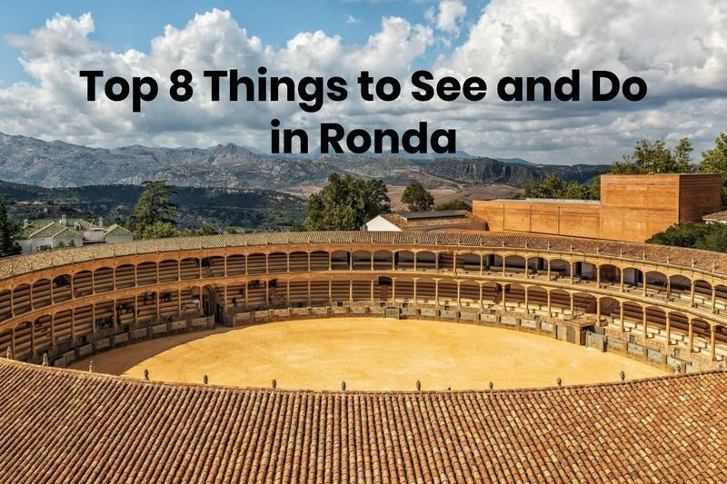Top 8 Things to See and Do in Ronda, Spain