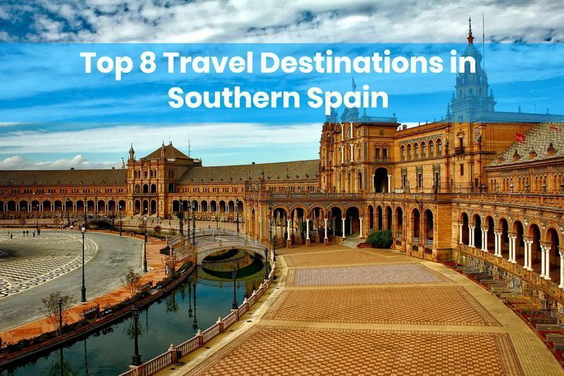 Top 8 Travel Destinations in Southern Spain 1