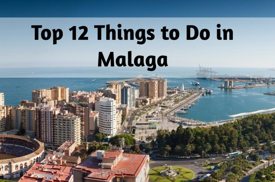 Top 12 Things to Do in Malaga