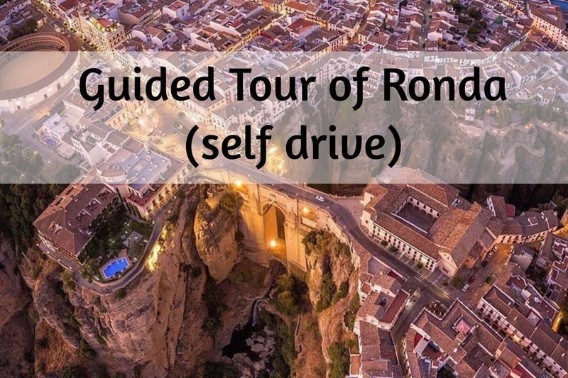 A Guided Tour of Ronda (self drive to Ronda)
